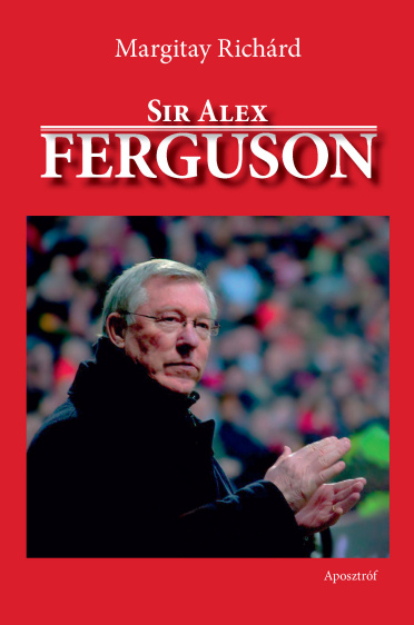 Margitay Richárd: Sir Alex Ferguson